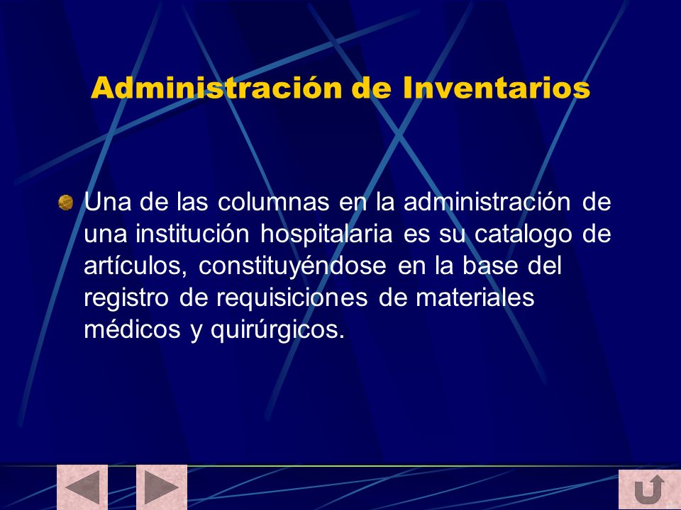 Administración de Inventarios Una de las columnas en la administración de una institución hospitalaria es su catalogo de artículos, constituyéndose en