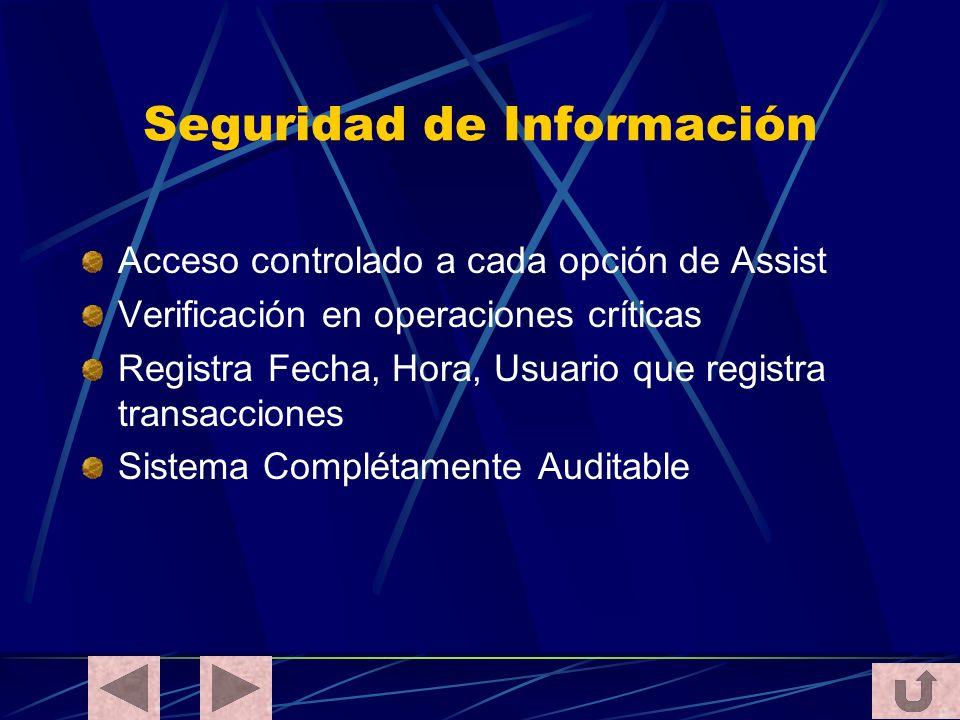 Seguridad de Información Acceso controlado a cada opción de Assist Verificación en operaciones críticas Registra Fecha, Hora, Usuario que registra tra