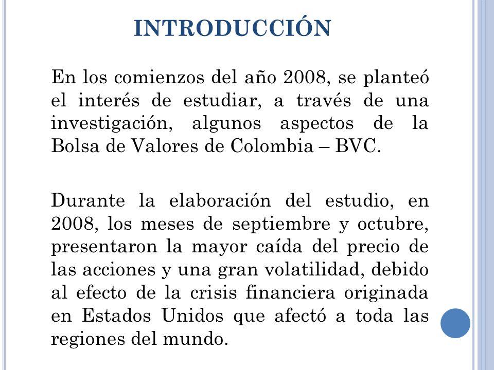 INTRODUCCIÓN En los comienzos del año 2008, se planteó el interés de estudiar, a través de una investigación, algunos aspectos de la Bolsa de Valores