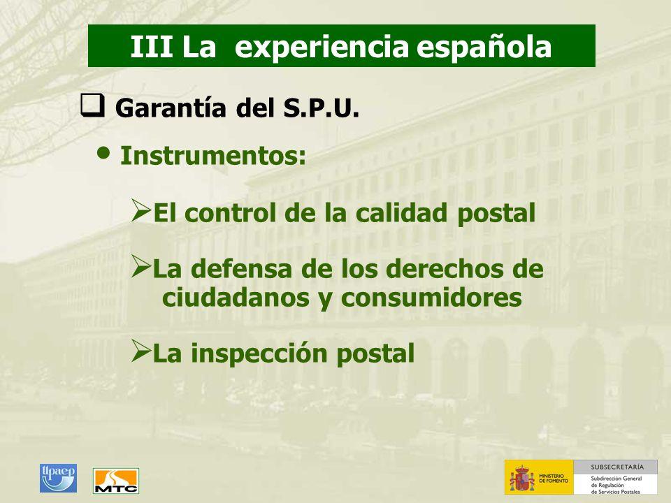 III La experiencia española Instrumentos: El control de la calidad postal La defensa de los derechos de ciudadanos y consumidores La inspección postal