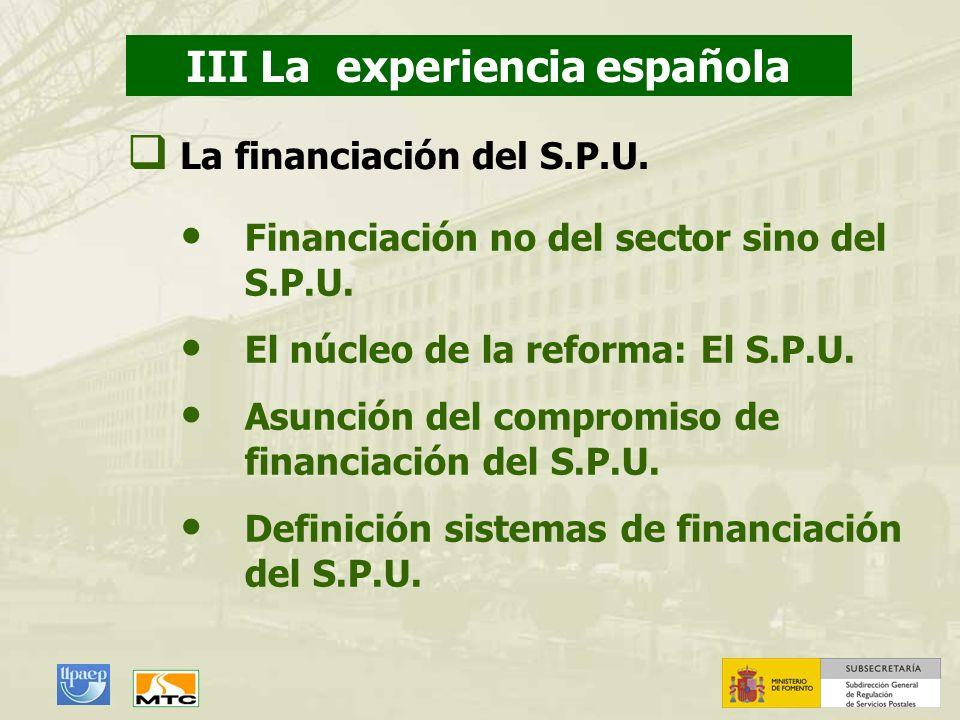 III La experiencia española La financiación del S.P.U. 1. Cuestiones preliminares Financiación no del sector sino del S.P.U. El núcleo de la reforma: