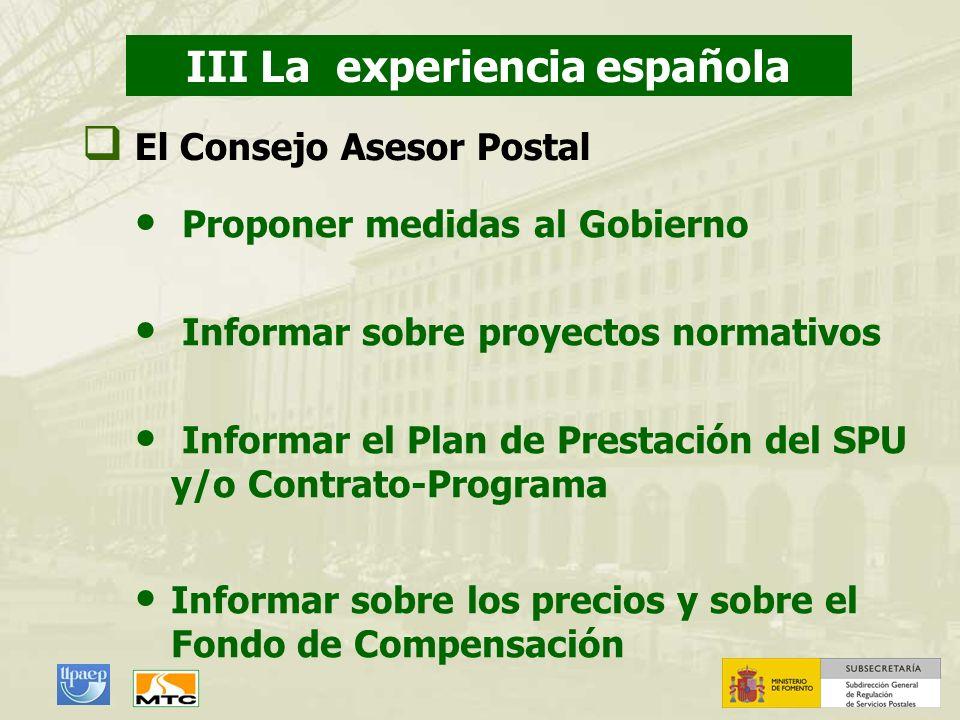 III La experiencia española Proponer medidas al Gobierno Informar sobre proyectos normativos Informar el Plan de Prestación del SPU y/o Contrato-Progr