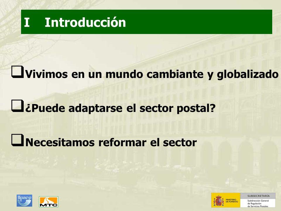 I Introducción Vivimos en un mundo cambiante y globalizado ¿Puede adaptarse el sector postal? Necesitamos reformar el sector