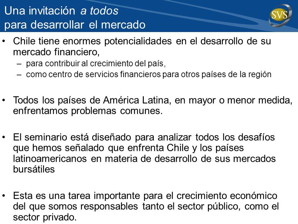 Una invitación a todos para desarrollar el mercado Chile tiene enormes potencialidades en el desarrollo de su mercado financiero, –para contribuir al
