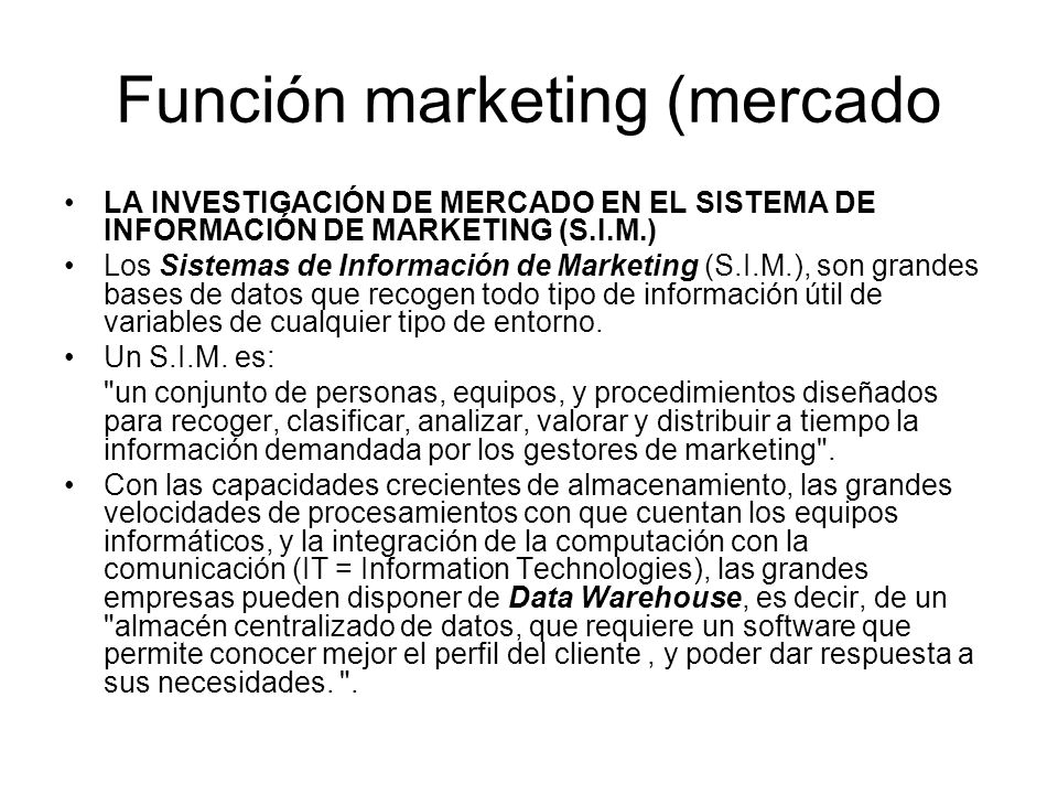 Función marketing (mercado LA INVESTIGACIÓN DE MERCADO EN EL SISTEMA DE INFORMACIÓN DE MARKETING (S.I.M.) Los Sistemas de Información de Marketing (S.