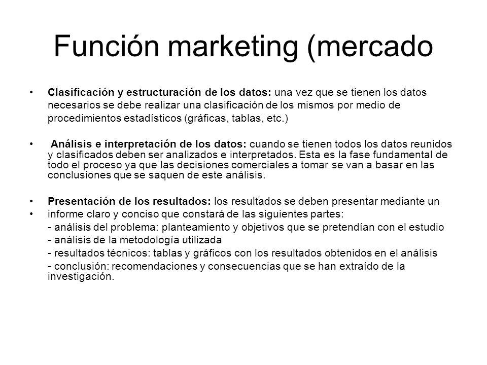 Función marketing (mercado Clasificación y estructuración de los datos: una vez que se tienen los datos necesarios se debe realizar una clasificación
