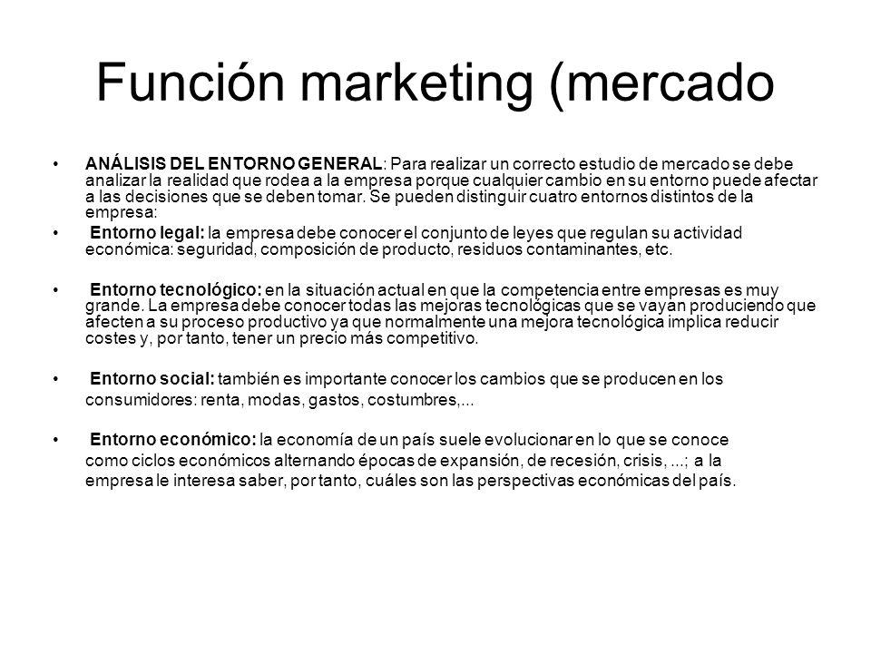 Función marketing (mercado ANÁLISIS DEL ENTORNO GENERAL: Para realizar un correcto estudio de mercado se debe analizar la realidad que rodea a la empr
