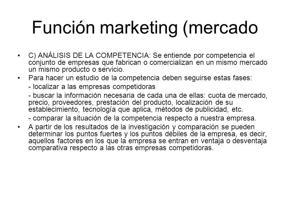 Función marketing (mercado C) ANÁLISIS DE LA COMPETENCIA: Se entiende por competencia el conjunto de empresas que fabrican o comercializan en un mismo