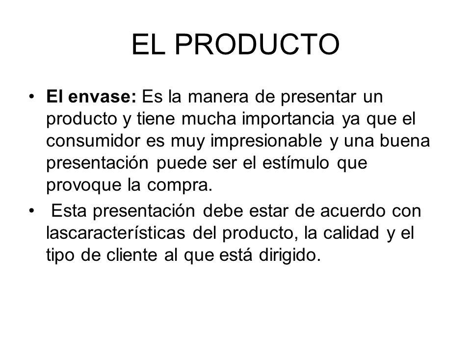 EL PRODUCTO El envase: Es la manera de presentar un producto y tiene mucha importancia ya que el consumidor es muy impresionable y una buena presentac