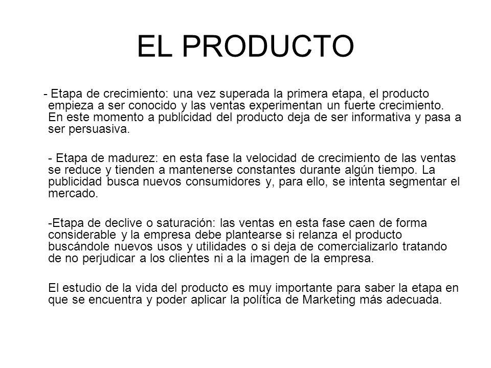 EL PRODUCTO - Etapa de crecimiento: una vez superada la primera etapa, el producto empieza a ser conocido y las ventas experimentan un fuerte crecimie