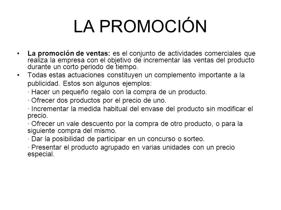 LA PROMOCIÓN La promoción de ventas: es el conjunto de actividades comerciales que realiza la empresa con el objetivo de incrementar las ventas del pr