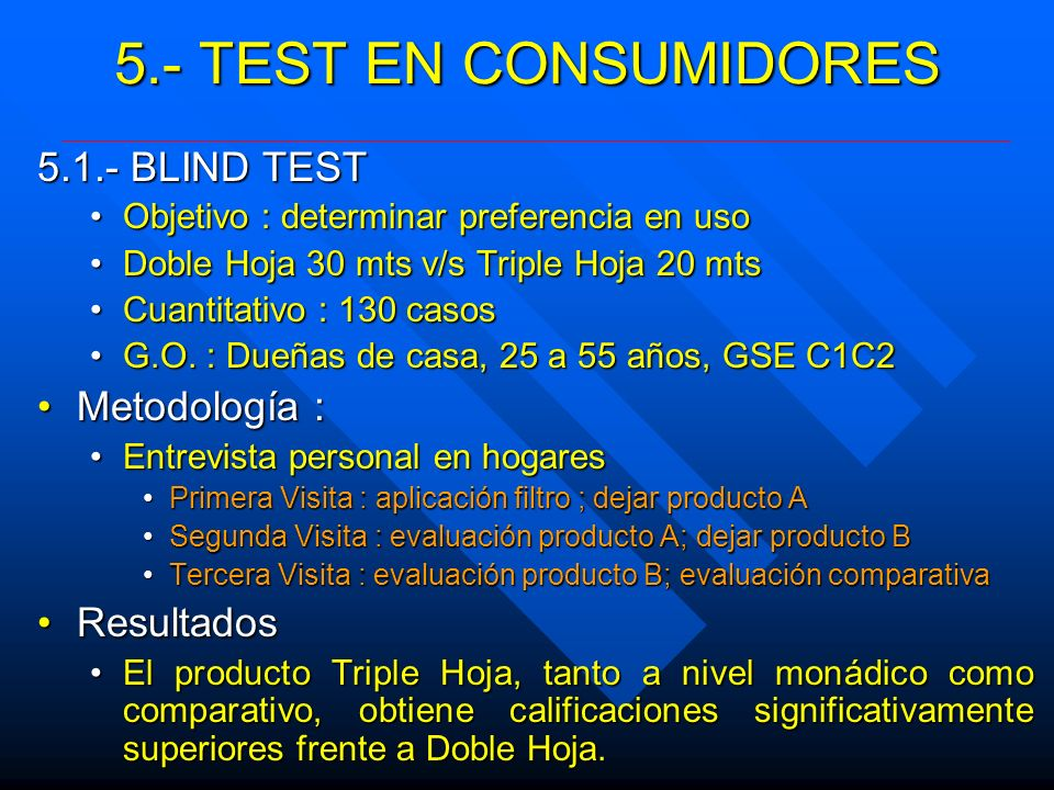5.- TEST EN CONSUMIDORES 5.1.- BLIND TEST Objetivo : determinar preferencia en usoObjetivo : determinar preferencia en uso Doble Hoja 30 mts v/s Tripl