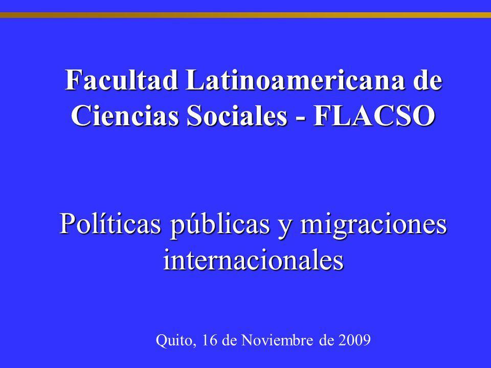 Facultad Latinoamericana de Ciencias Sociales - FLACSO Políticas públicas y migraciones internacionales Facultad Latinoamericana de Ciencias Sociales