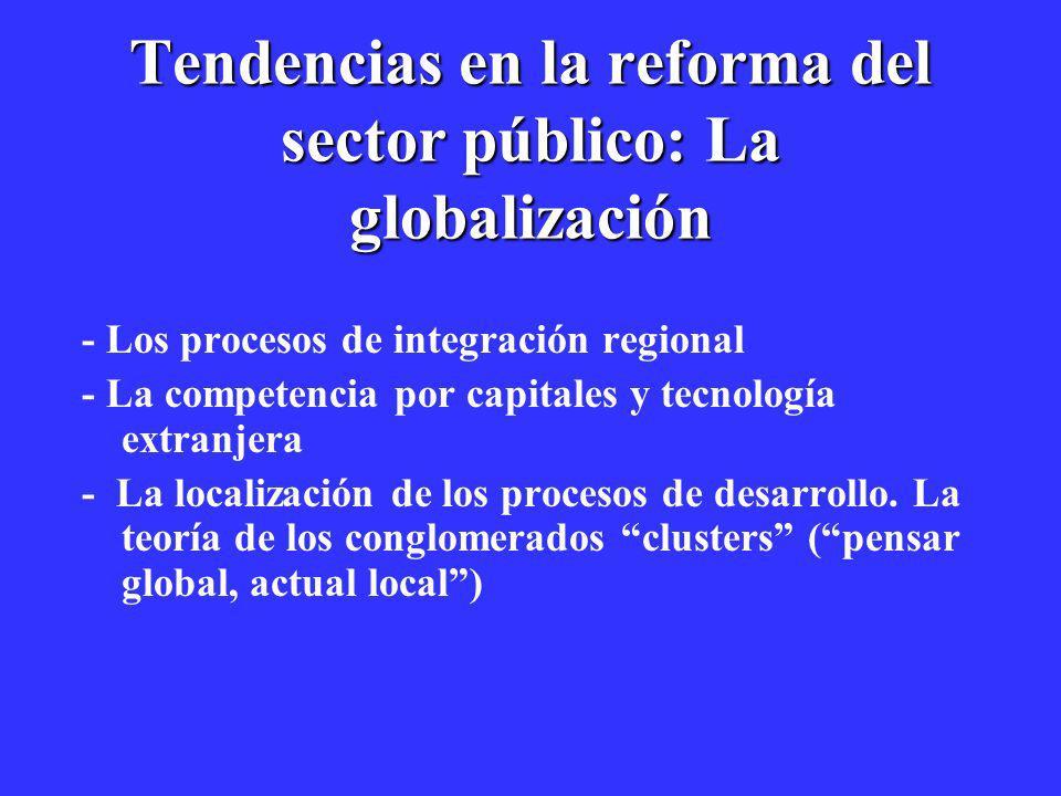 Tendencias en la reforma del sector público: La globalización - Los procesos de integración regional - La competencia por capitales y tecnología extra