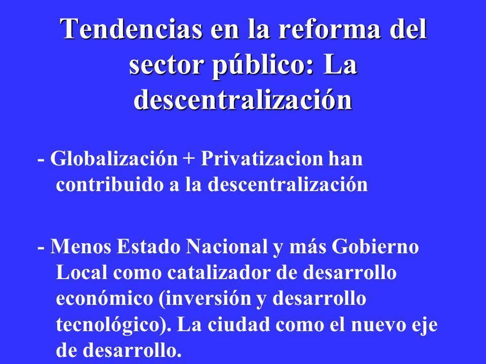 Tendencias en la reforma del sector público: La descentralización - Globalización + Privatizacion han contribuido a la descentralización - Menos Estad