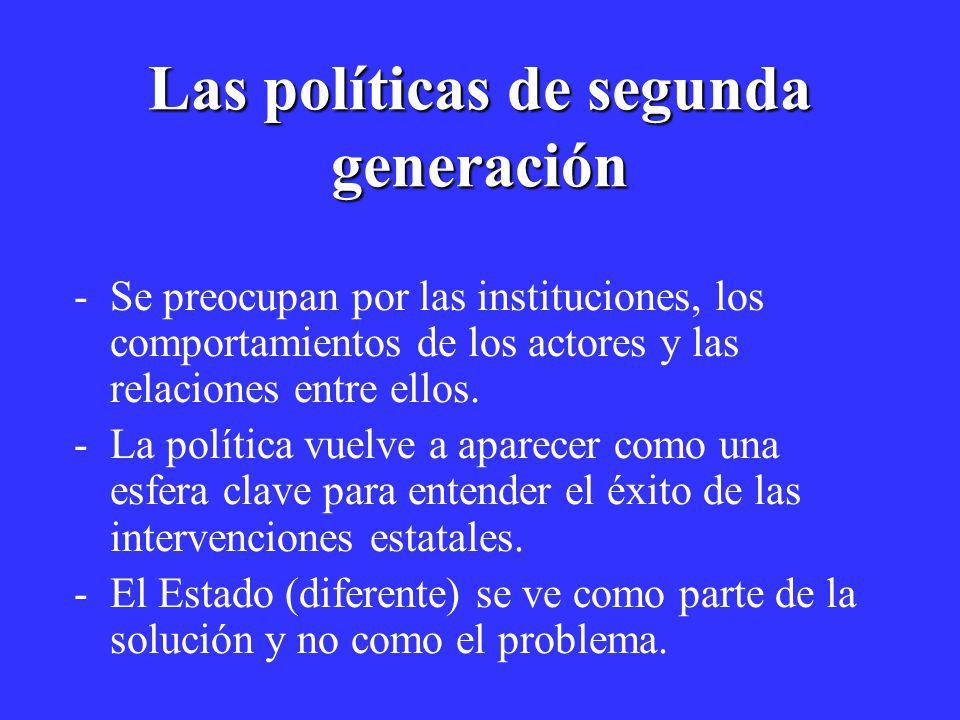 Las políticas de segunda generación -Se preocupan por las instituciones, los comportamientos de los actores y las relaciones entre ellos. -La política