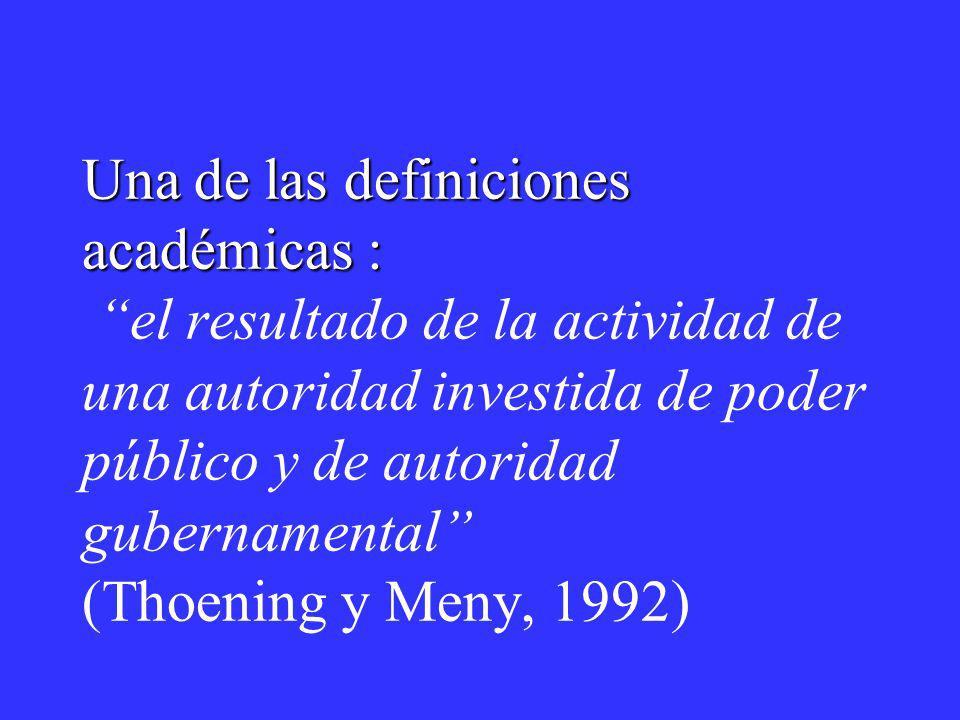 Una de las definiciones académicas : Una de las definiciones académicas : el resultado de la actividad de una autoridad investida de poder público y d