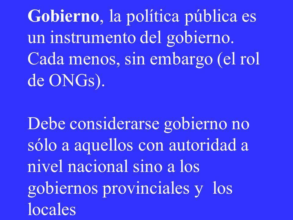 Gobierno, la política pública es un instrumento del gobierno. Cada menos, sin embargo (el rol de ONGs). Debe considerarse gobierno no sólo a aquellos