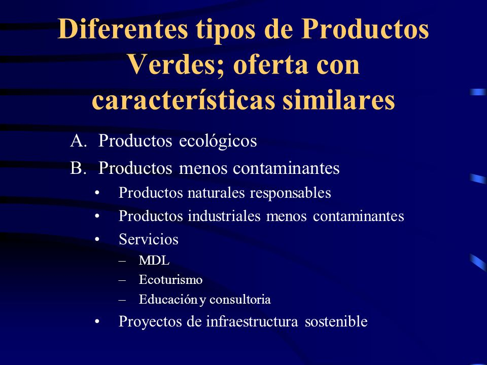 Diferentes tipos de Productos Verdes; oferta con características similares A.Productos ecológicos B.Productos menos contaminantes Productos naturales