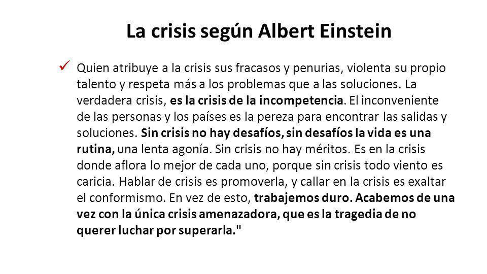 La crisis según Albert Einstein Quien atribuye a la crisis sus fracasos y penurias, violenta su propio talento y respeta más a los problemas que a las