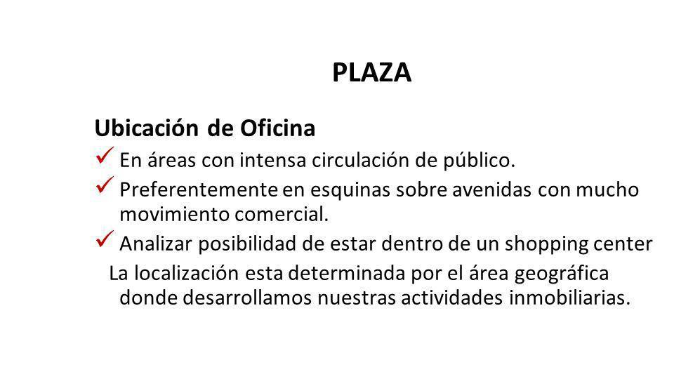 PLAZA Ubicación de Oficina En áreas con intensa circulación de público.