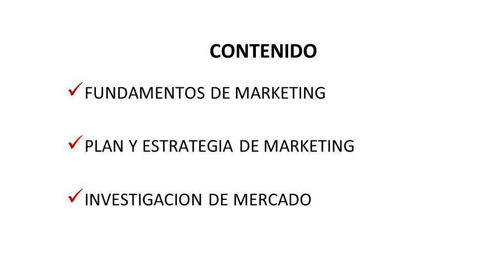 CONTENIDO FUNDAMENTOS DE MARKETING PLAN Y ESTRATEGIA DE MARKETING INVESTIGACION DE MERCADO