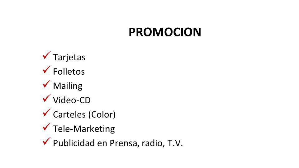 PROMOCION Tarjetas Folletos Mailing Video-CD Carteles (Color) Tele-Marketing Publicidad en Prensa, radio, T.V.