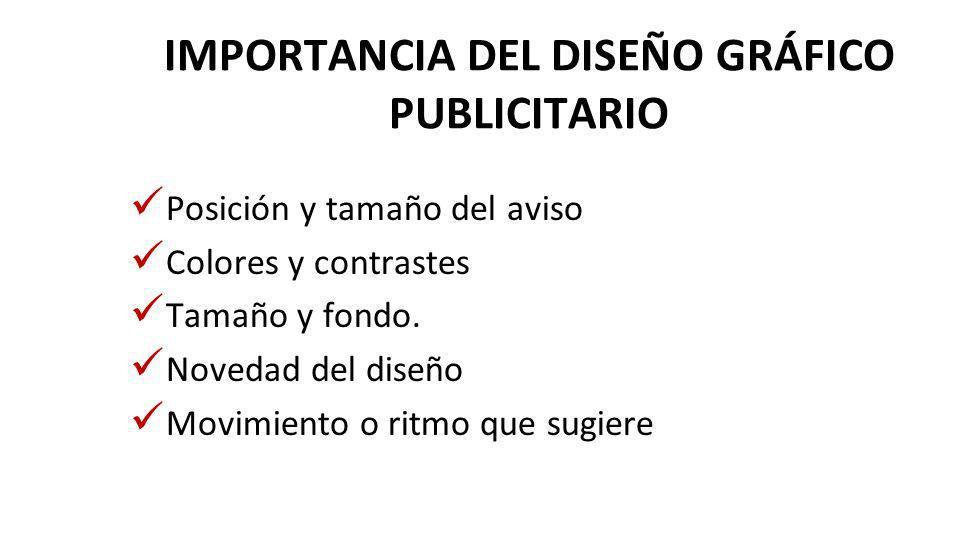 IMPORTANCIA DEL DISEÑO GRÁFICO PUBLICITARIO Posición y tamaño del aviso Colores y contrastes Tamaño y fondo.