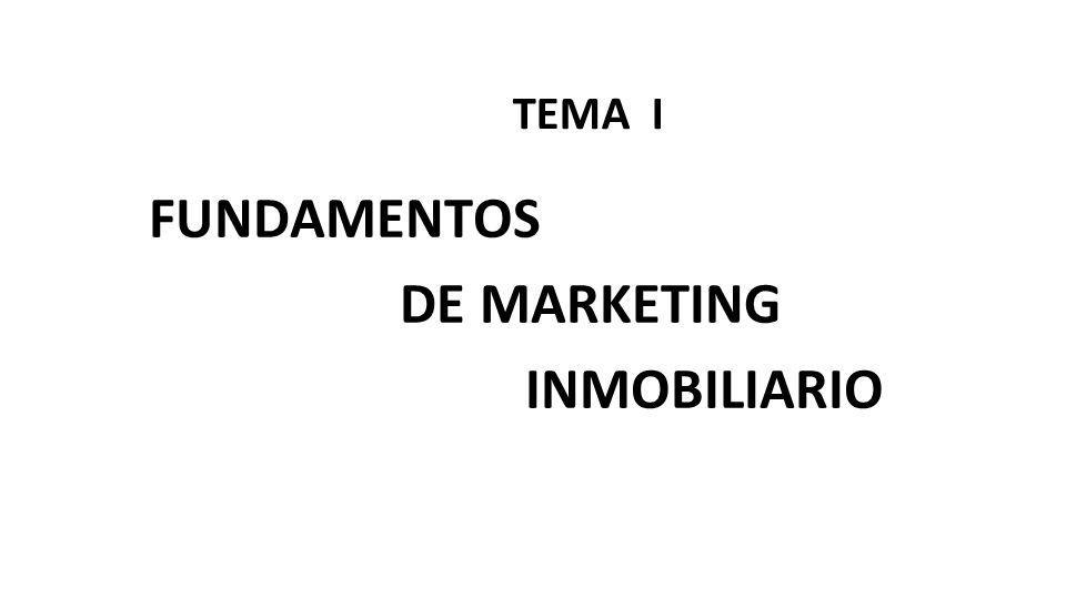 TEMA I FUNDAMENTOS DE MARKETING INMOBILIARIO