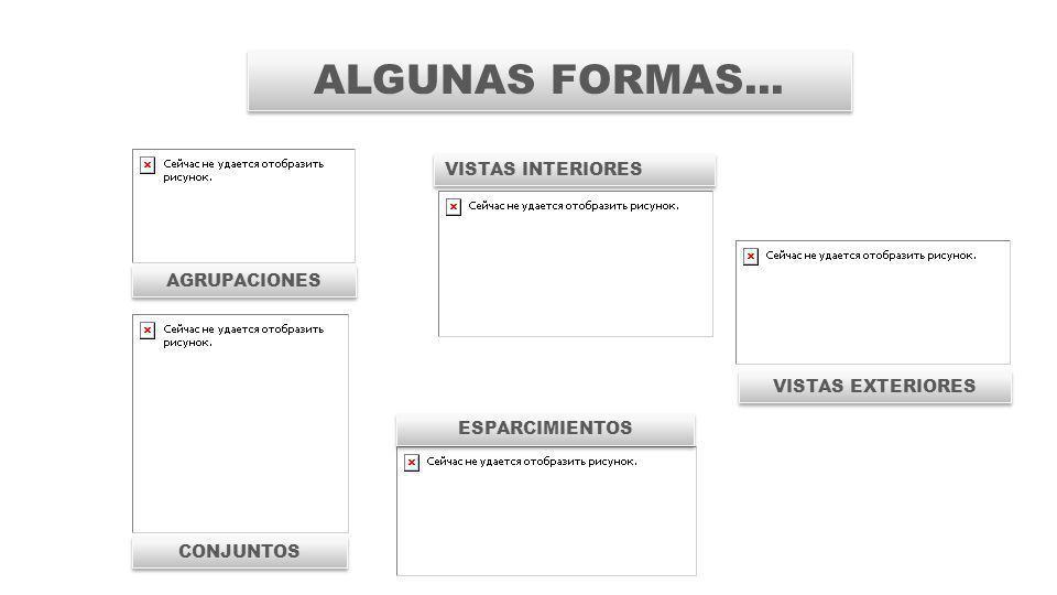 ALGUNAS FORMAS... VISTAS INTERIORES VISTAS EXTERIORES CONJUNTOS ESPARCIMIENTOS AGRUPACIONES