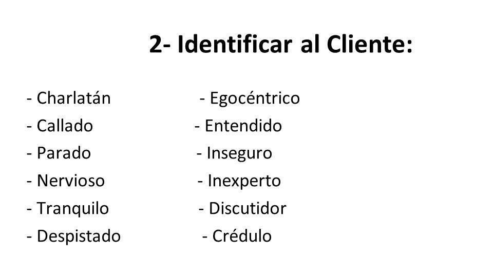 2- Identificar al Cliente: - Charlatán - Egocéntrico - Callado - Entendido - Parado - Inseguro - Nervioso - Inexperto - Tranquilo - Discutidor - Despistado - Crédulo