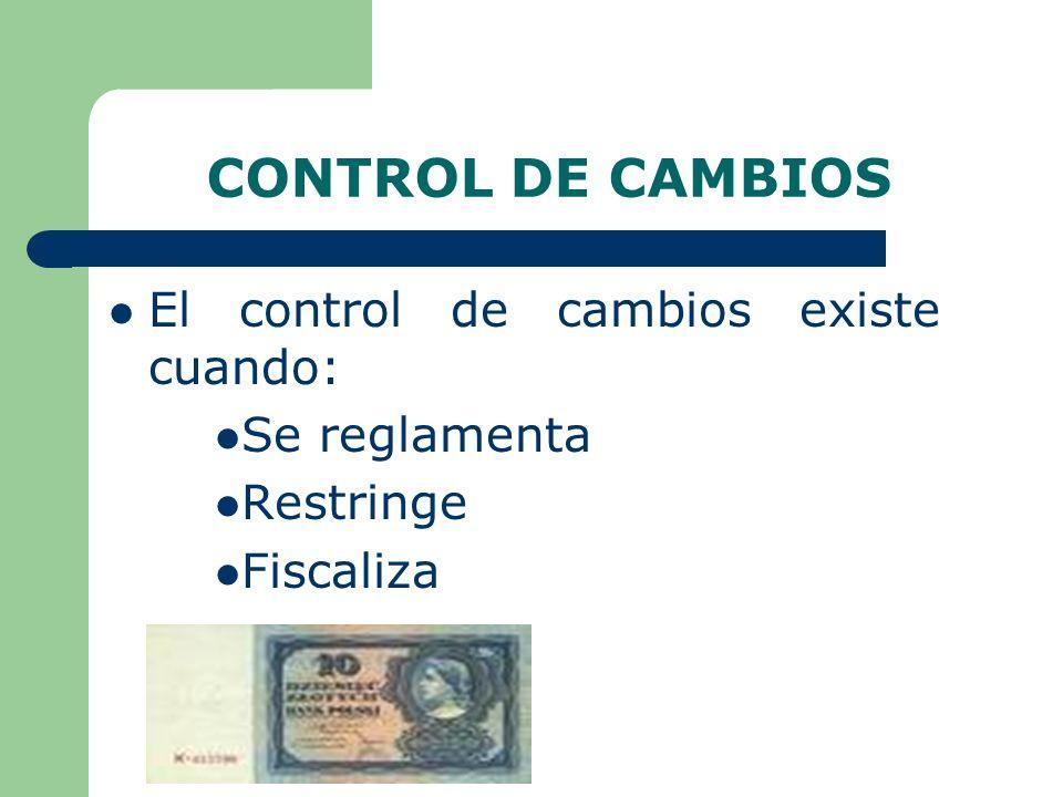 CONTROL DE CAMBIOS El control de cambios existe cuando: Se reglamenta Restringe Fiscaliza