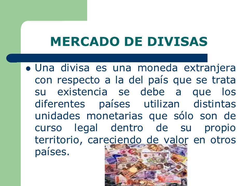 MERCADO DE DIVISAS Debido al comercio internacional, a los viajes que las personas realizan al extranjero y a las inversiones que unos países realizan en otros, es necesario poder intercambiar las distintas unidades monetarias.