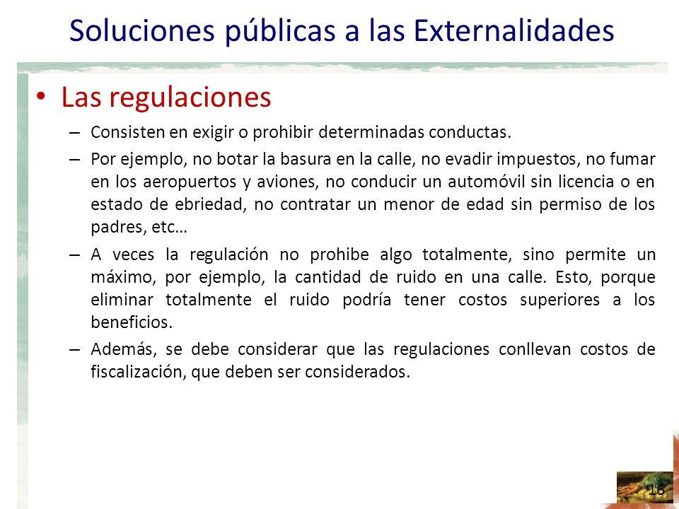 Soluciones públicas a las Externalidades Impuestos y subsidios – Impuestos pigovianos: impuesto que tiene por fin corregir los efectos de una externalidad negativa.