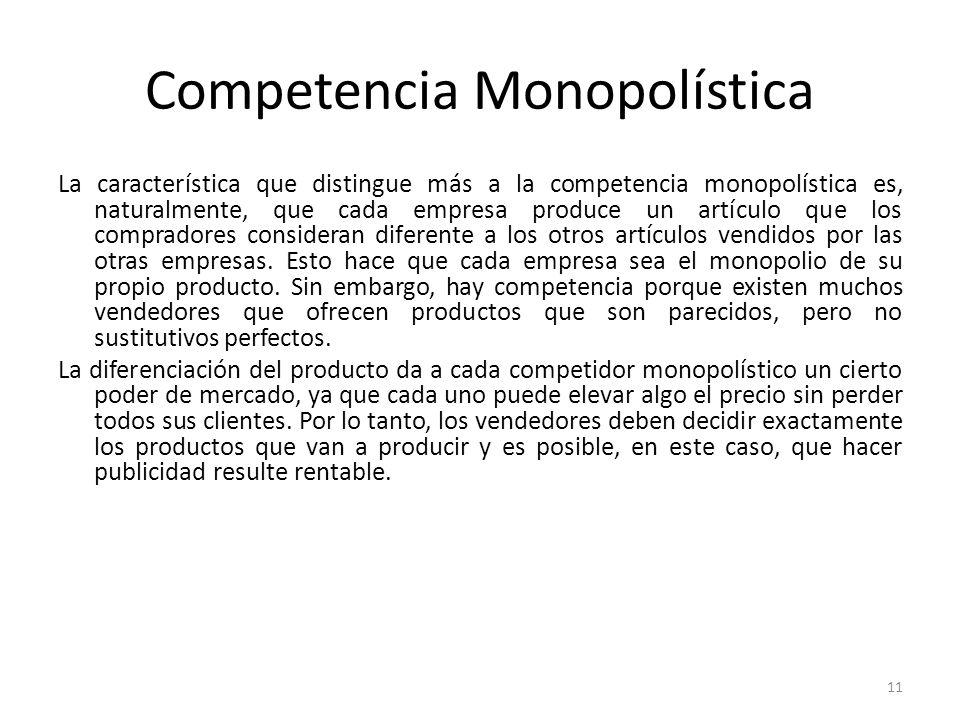Competencia Monopolística La característica que distingue más a la competencia monopolística es, naturalmente, que cada empresa produce un artículo qu