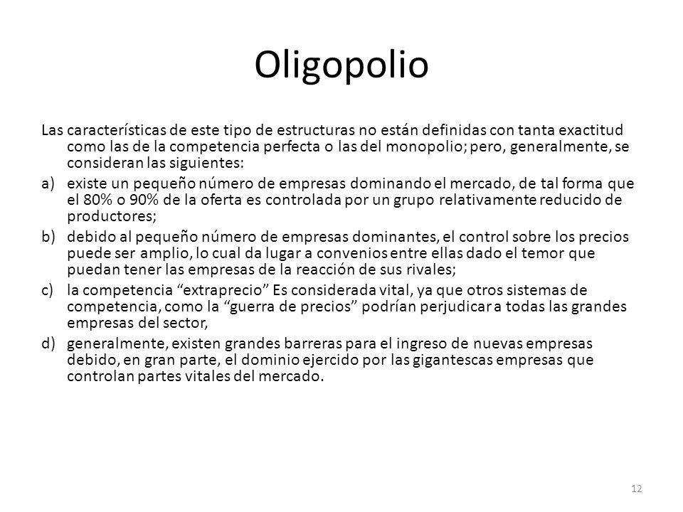 Oligopolio Las características de este tipo de estructuras no están definidas con tanta exactitud como las de la competencia perfecta o las del monopo
