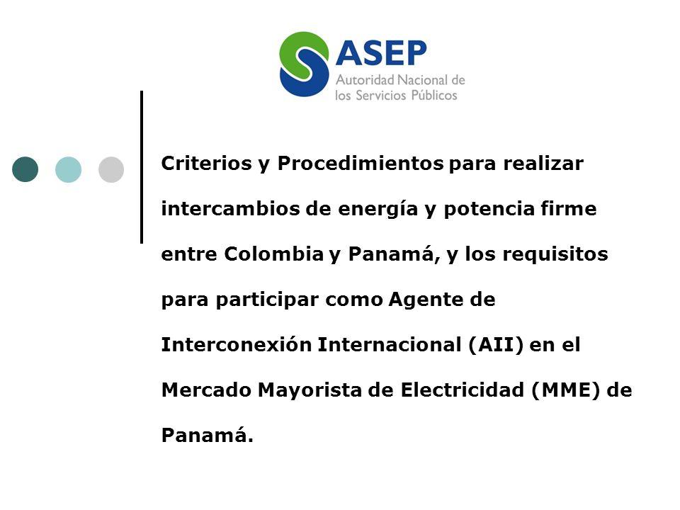 Criterios y Procedimientos para realizar intercambios de energía y potencia firme entre Colombia y Panamá, y los requisitos para participar como Agente de Interconexión Internacional (AII) en el Mercado Mayorista de Electricidad (MME) de Panamá.