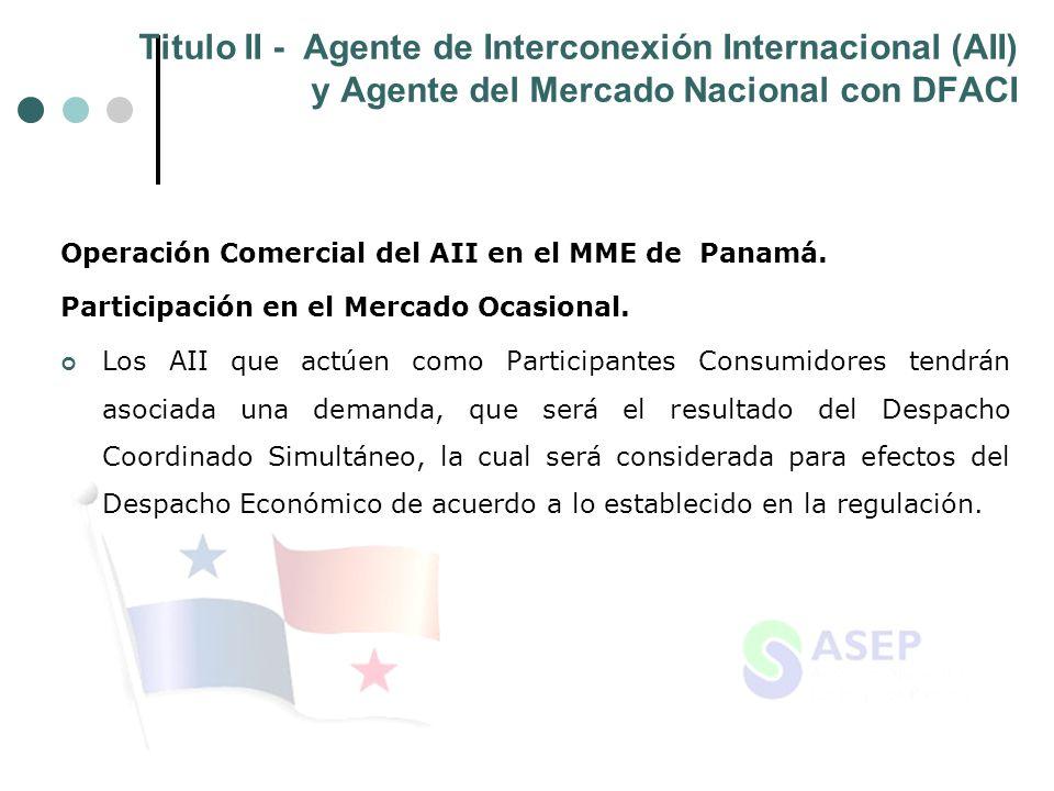 Titulo II - Agente de Interconexión Internacional (AII) y Agente del Mercado Nacional con DFACI Operación Comercial del AII en el MME de Panamá. Parti