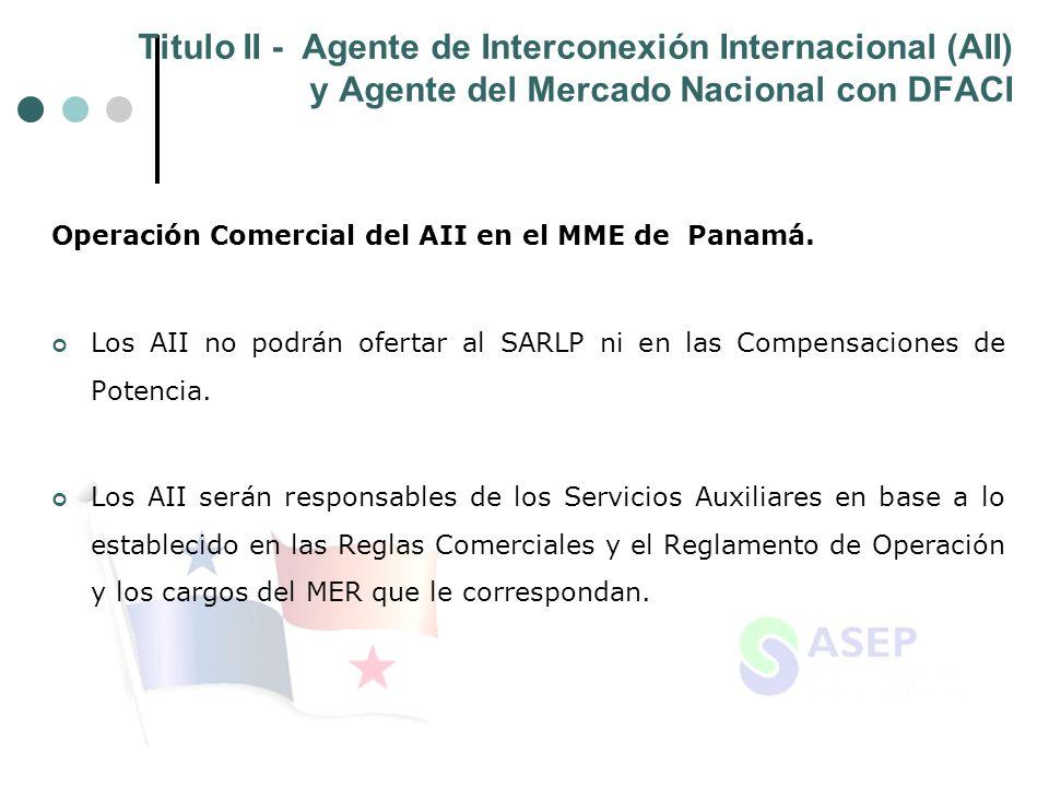 Titulo II - Agente de Interconexión Internacional (AII) y Agente del Mercado Nacional con DFACI Operación Comercial del AII en el MME de Panamá. Los A
