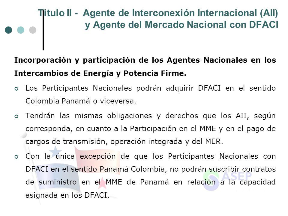 Titulo II - Agente de Interconexión Internacional (AII) y Agente del Mercado Nacional con DFACI Incorporación y participación de los Agentes Nacionales en los Intercambios de Energía y Potencia Firme.