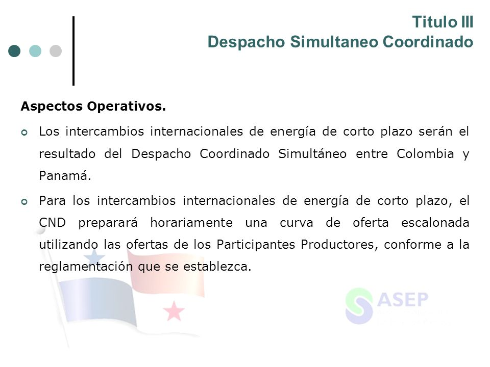 Titulo III Despacho Simultaneo Coordinado Aspectos Operativos. Los intercambios internacionales de energía de corto plazo serán el resultado del Despa