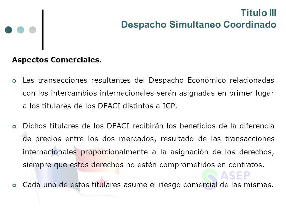 Titulo III Despacho Simultaneo Coordinado Aspectos Comerciales. Las transacciones resultantes del Despacho Económico relacionadas con los intercambios