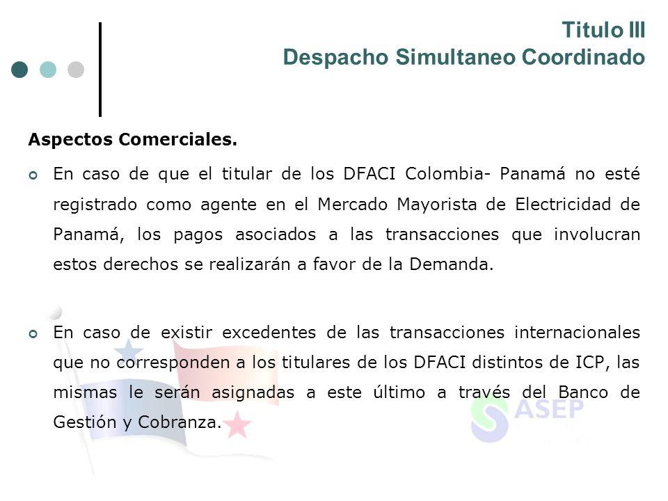 Titulo III Despacho Simultaneo Coordinado Aspectos Comerciales. En caso de que el titular de los DFACI Colombia- Panamá no esté registrado como agente