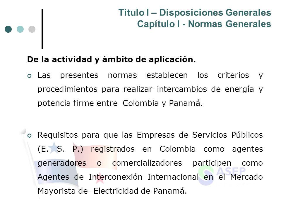 Titulo I – Disposiciones Generales Capítulo I - Normas Generales De la actividad y ámbito de aplicación. Las presentes normas establecen los criterios