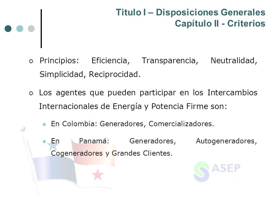 Titulo I – Disposiciones Generales Capítulo II - Criterios Principios: Eficiencia, Transparencia, Neutralidad, Simplicidad, Reciprocidad. Los agentes