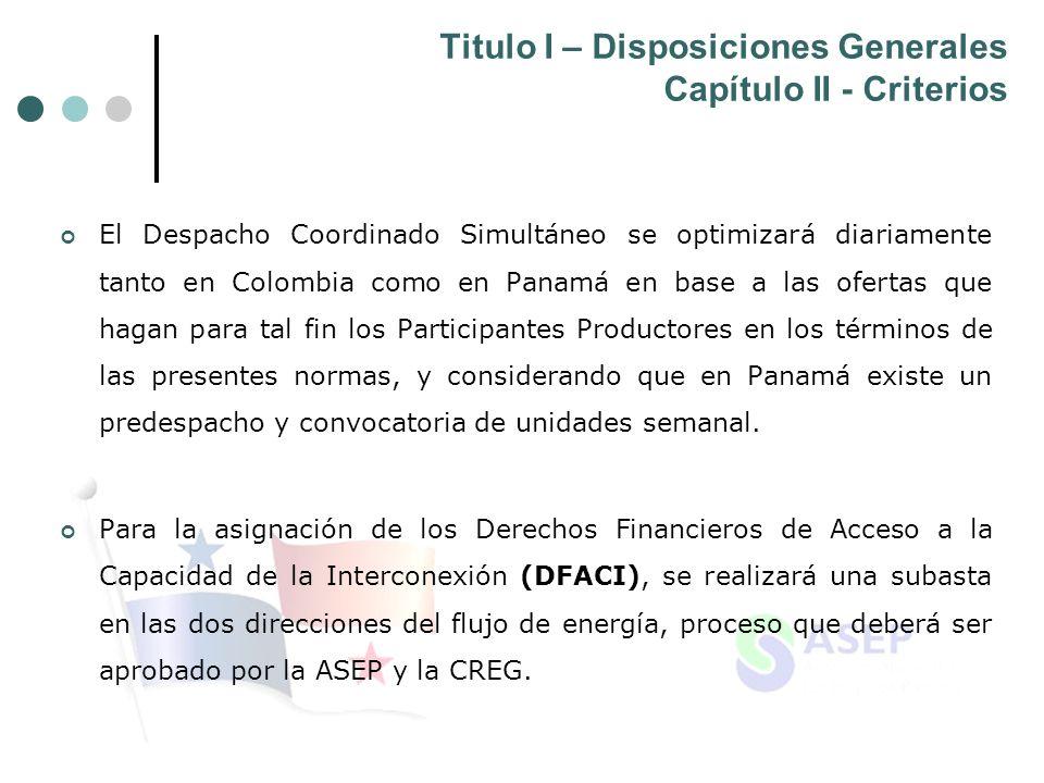 Titulo I – Disposiciones Generales Capítulo II - Criterios El Despacho Coordinado Simultáneo se optimizará diariamente tanto en Colombia como en Panam