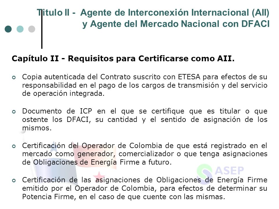 Titulo II - Agente de Interconexión Internacional (AII) y Agente del Mercado Nacional con DFACI Capítulo II - Requisitos para Certificarse como AII.