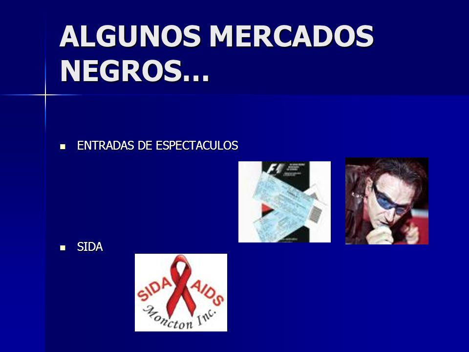ALGUNOS MERCADOS NEGROS… ENTRADAS DE ESPECTACULOS ENTRADAS DE ESPECTACULOS SIDA SIDA