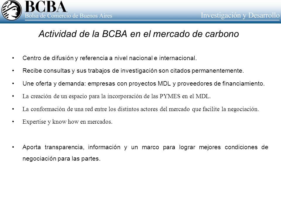 Actividad de la BCBA en el mercado de carbono Centro de difusión y referencia a nivel nacional e internacional. Recibe consultas y sus trabajos de inv