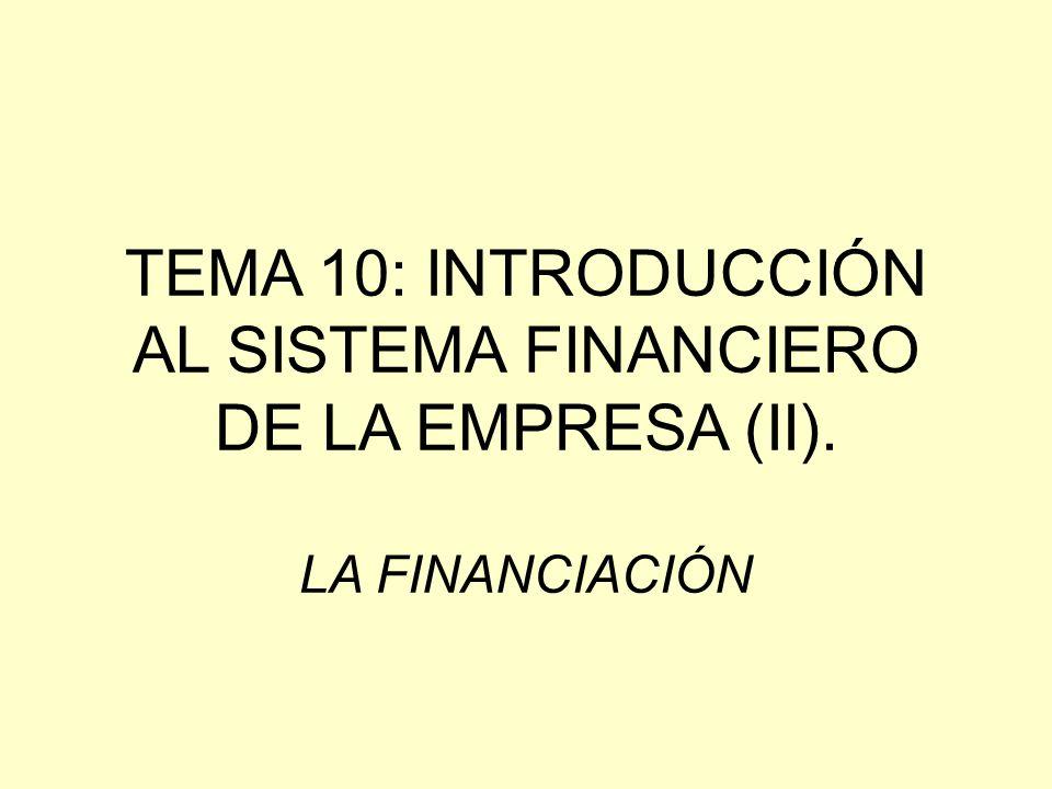 TEMA 10: INTRODUCCIÓN AL SISTEMA FINANCIERO DE LA EMPRESA (II). LA FINANCIACIÓN